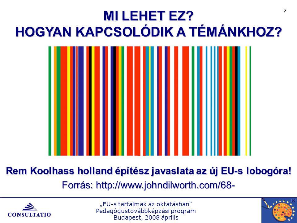 """""""EU-s tartalmak az oktatásban Pedagógustovábbképzési program Budapest, 2008 április 7 Rem Koolhass holland építész javaslata az új EU-s lobogóra."""
