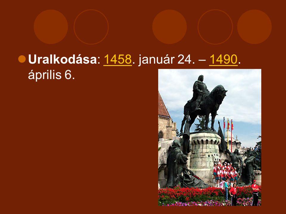 Uralkodása: 1458. január 24. – 1490. április 6.14581490