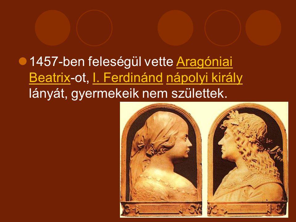 1457-ben feleségül vette Aragóniai Beatrix-ot, I.