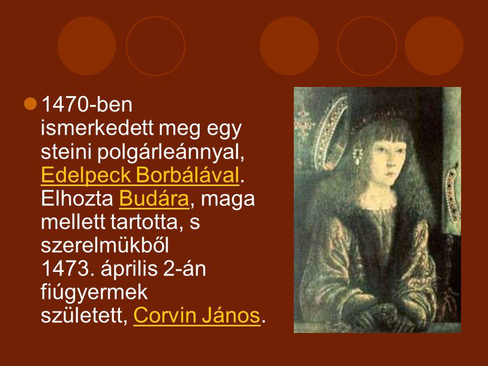 1457-ben feleségül vette Aragóniai Beatrix-ot, I. Ferdinánd nápolyi király lányát, gyermekeik nem születtek.Aragóniai BeatrixI. Ferdinándnápolyi királ
