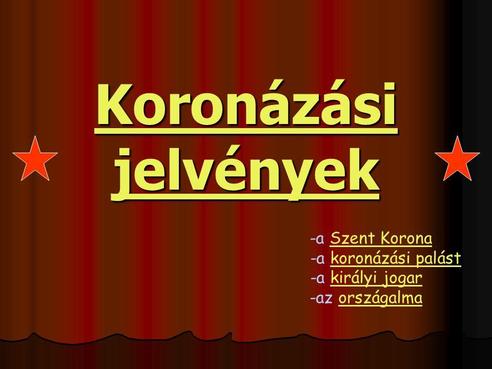 Koronázási jelvények Koronázási jelvények -a Szent KoronaSzent Korona -a koronázási palástkoronázási palást -a királyi jogarkirályi jogar -az országalmaországalma