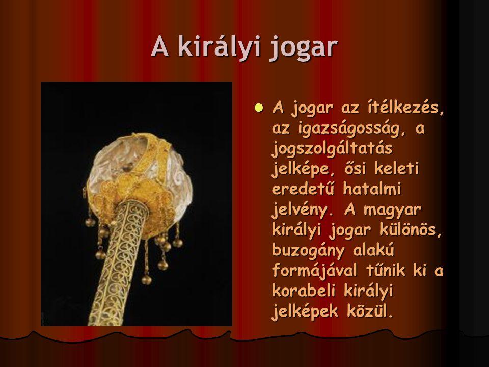 A királyi jogar A jogar az ítélkezés, az igazságosság, a jogszolgáltatás jelképe, ősi keleti eredetű hatalmi jelvény. A magyar királyi jogar különös,