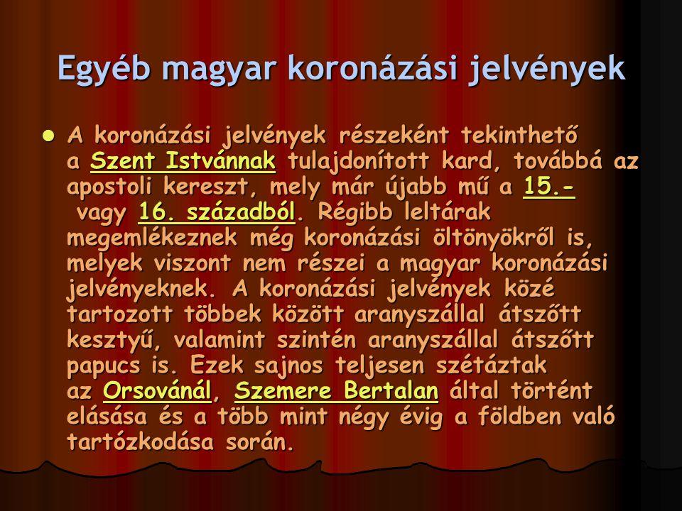 Egyéb magyar koronázási jelvények A koronázási jelvények részeként tekinthető a Szent Istvánnak tulajdonított kard, továbbá az apostoli kereszt, mely már újabb mű a 15.- vagy 16.