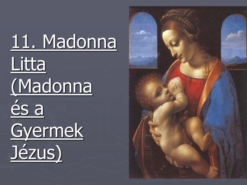 11. Madonna Litta(Madonna és a GyermekJézus)