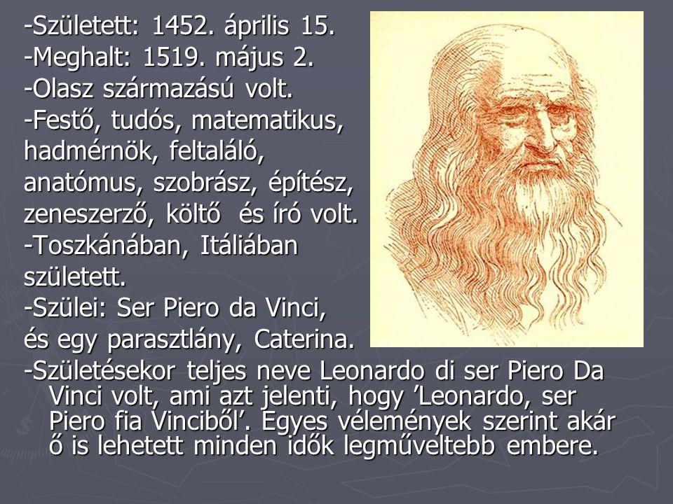 -Született: 1452.április 15. -Meghalt: 1519. május 2.