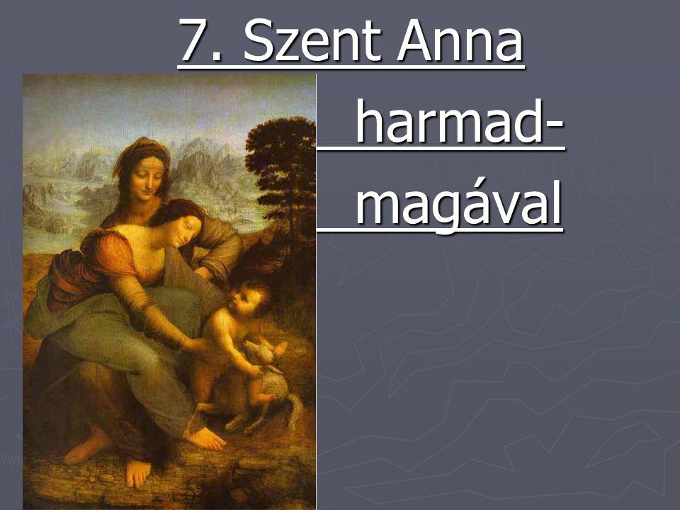 7. Szent Anna harmad- harmad- magával magával