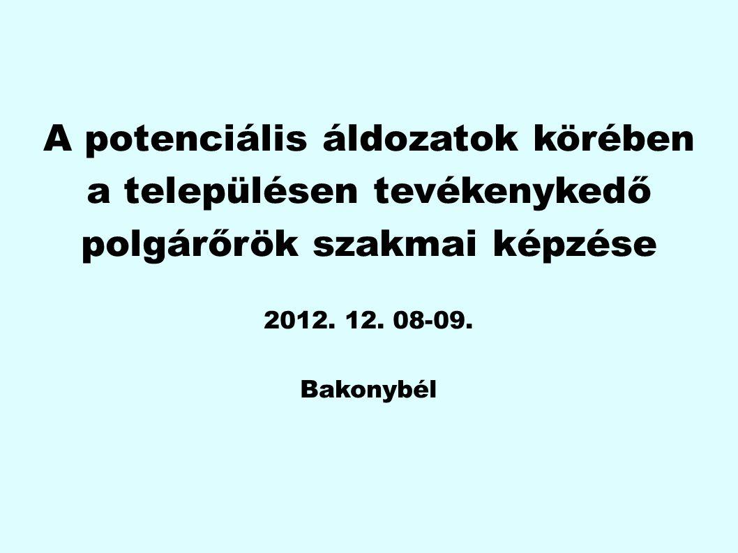 A potenciális áldozatok körében a településen tevékenykedő polgárőrök szakmai képzése 2012. 12. 08-09. Bakonybél