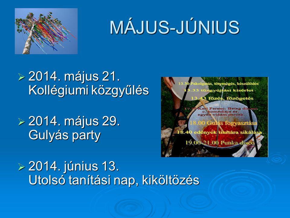 MÁJUS-JÚNIUS MÁJUS-JÚNIUS  2014. május 21. Kollégiumi közgyűlés  2014. május 29. Gulyás party  2014. június 13. Utolsó tanítási nap, kiköltözés
