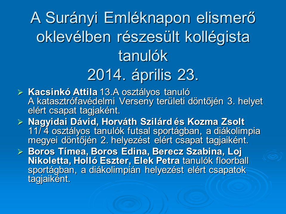 A Surányi Emléknapon elismerő oklevélben részesült kollégista tanulók 2014. április 23.  Kacsinkó Attila 13.A osztályos tanuló A katasztrófavédelmi V