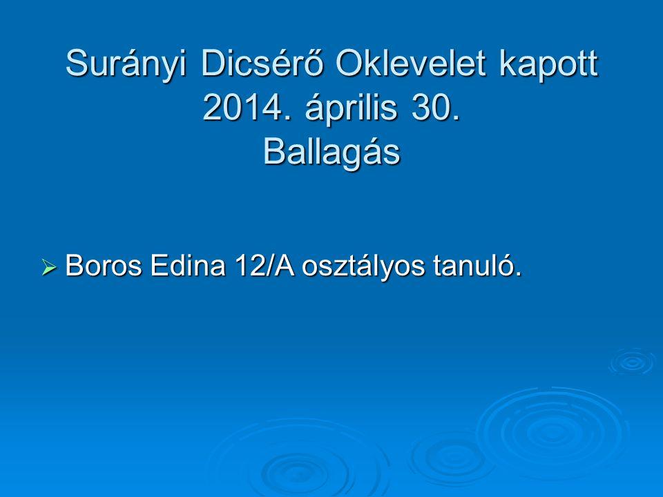 Surányi Dicsérő Oklevelet kapott 2014. április 30. Ballagás  Boros Edina 12/A osztályos tanuló.