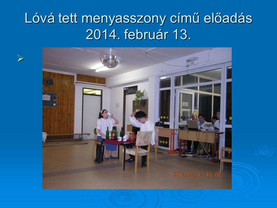 Lóvá tett menyasszony című előadás 2014. február 13.