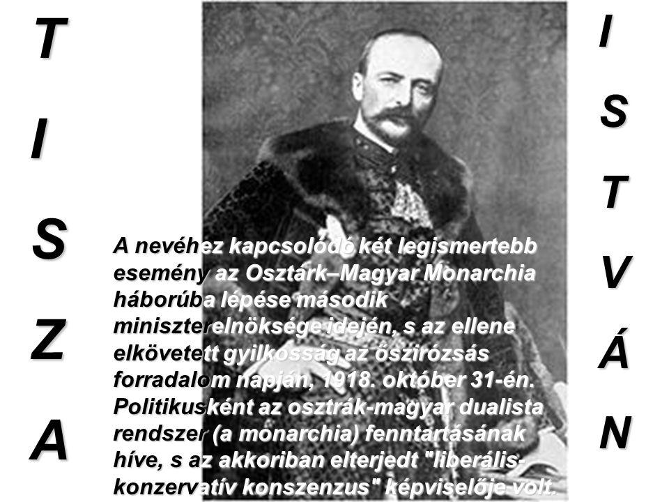 TISZAISTVÁN A nevéhez kapcsolódó két legismertebb esemény az Osztárk–Magyar Monarchia háborúba lépése második miniszterelnöksége idején, s az ellene e