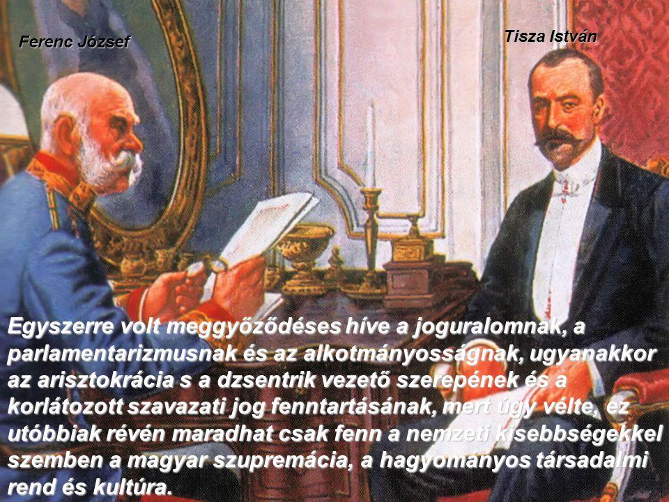 Ferenc József Tisza István Egyszerre volt meggyőződéses híve a joguralomnak, a parlamentarizmusnak és az alkotmányosságnak, ugyanakkor az arisztokráci