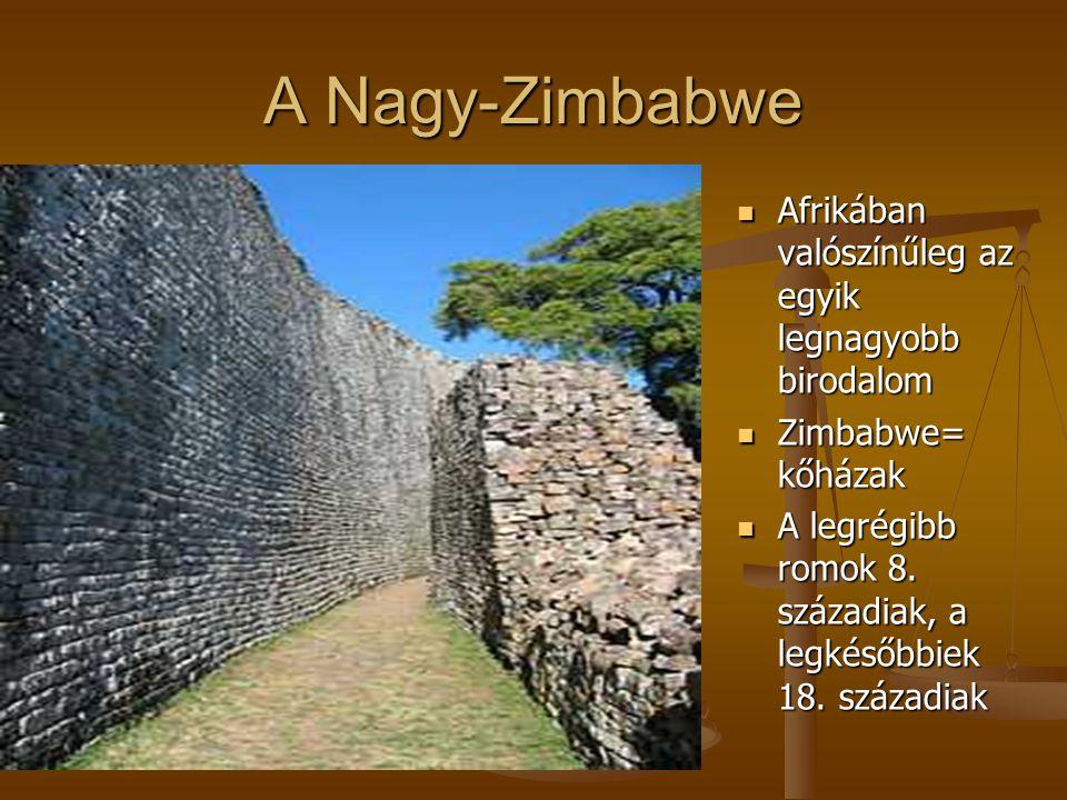 A Nagy-Zimbabwe Afrikában valószínűleg az egyik legnagyobb birodalom Afrikában valószínűleg az egyik legnagyobb birodalom Zimbabwe= kőházak Zimbabwe=