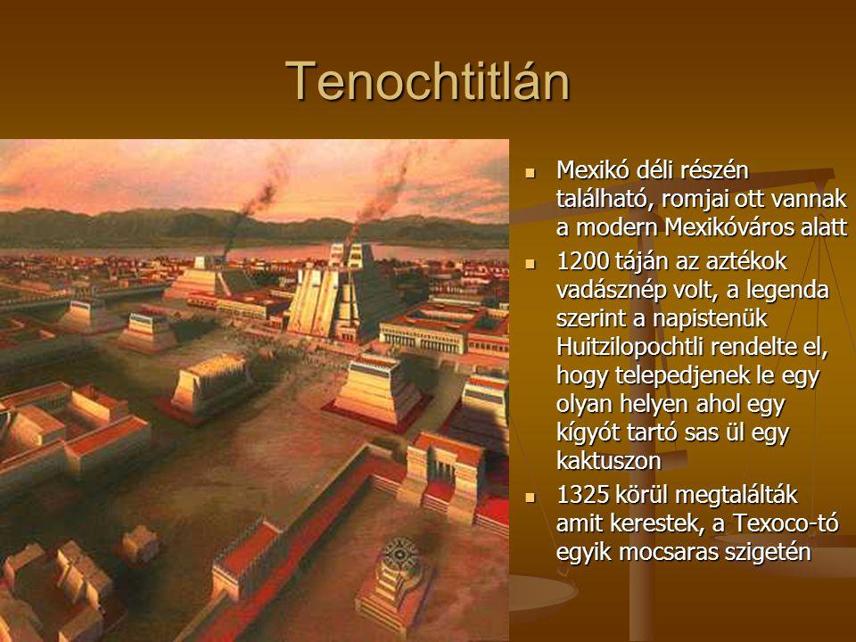 Tenochtitlán Mexikó déli részén található, romjai ott vannak a modern Mexikóváros alatt Mexikó déli részén található, romjai ott vannak a modern Mexik
