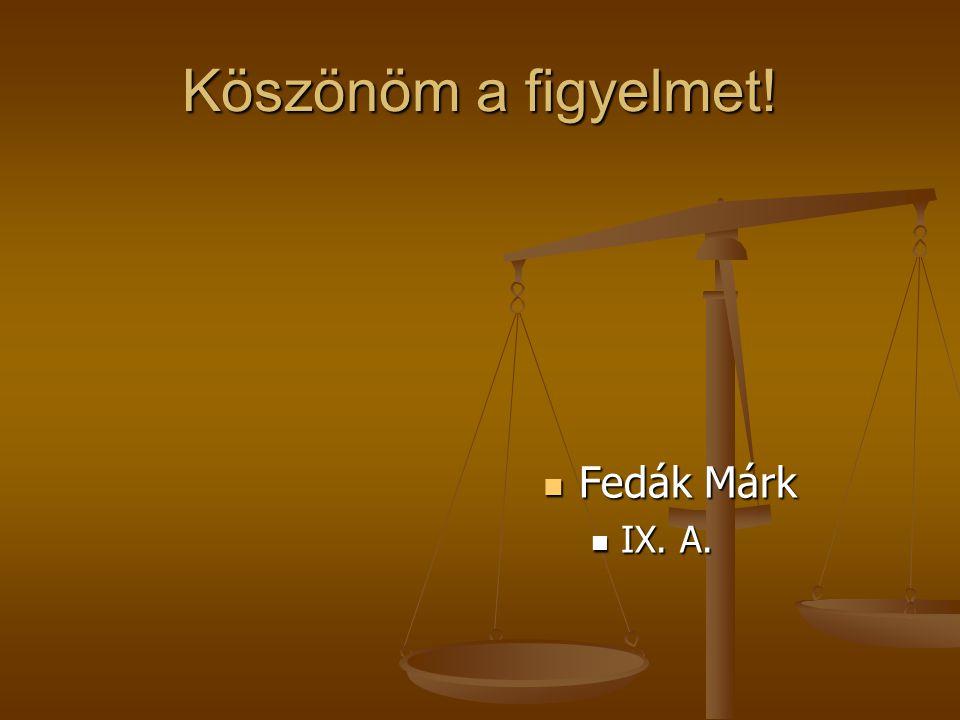 Köszönöm a figyelmet! Fedák Márk Fedák Márk IX. A. IX. A.