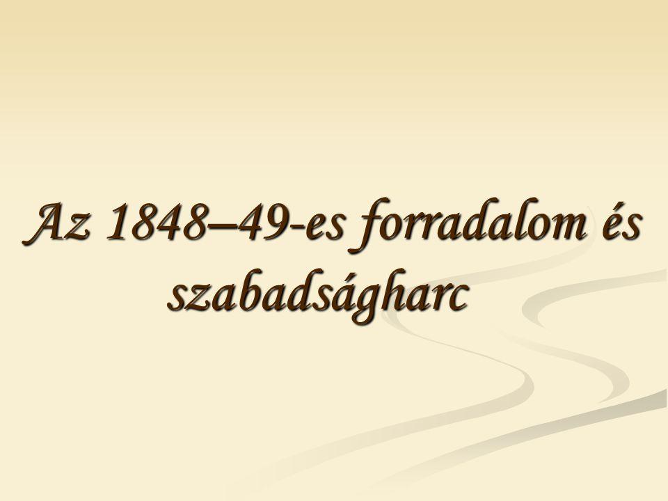 Az 1848–49-es forradalom és szabadságharc Az 1848–49-es forradalom és szabadságharc