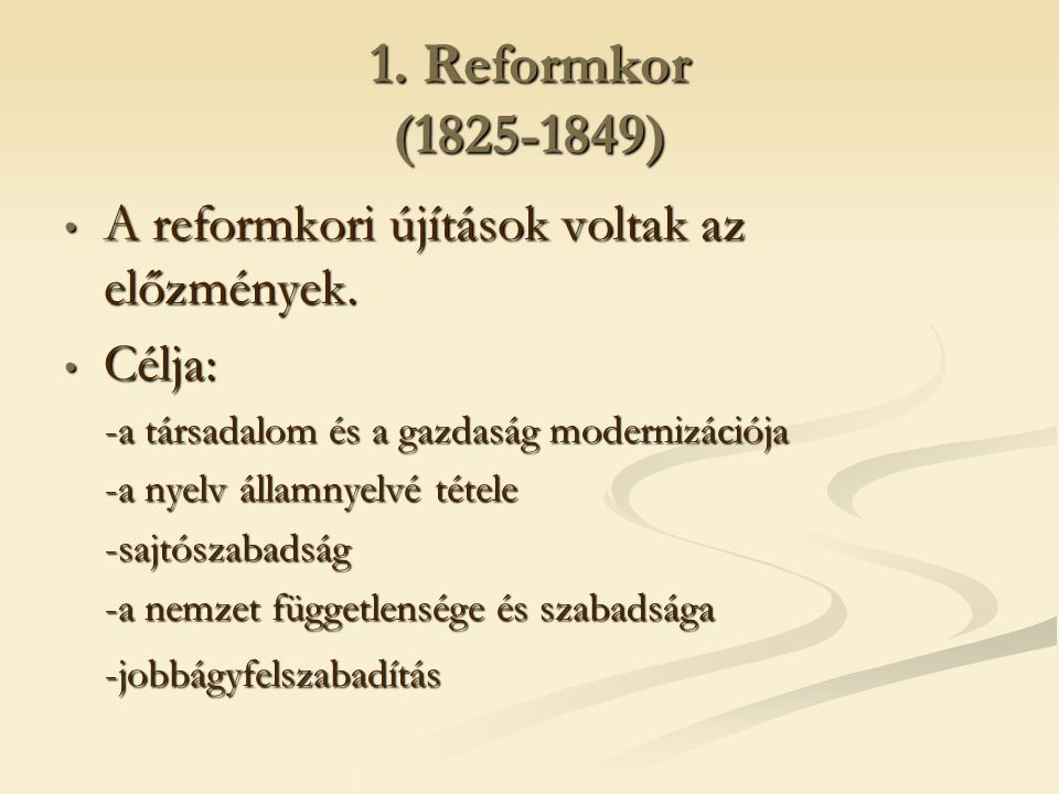 1. Reformkor (1825-1849) A reformkori újítások voltak az előzmények. A reformkori újítások voltak az előzmények. Célja: Célja: -a társadalom és a gazd
