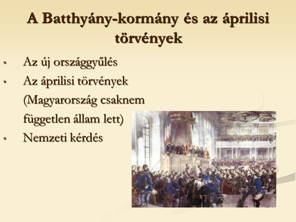 A Batthyány-kormány és az áprilisi törvények Az új országgyűlés Az új országgyűlés Az áprilisi törvények Az áprilisi törvények (Magyarország csaknem (