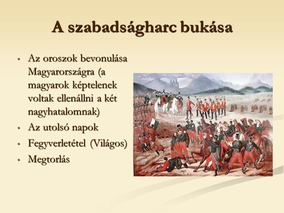 A szabadságharc bukása Az oroszok bevonulása Magyarországra (a magyarok képtelenek voltak ellenállni a két nagyhatalomnak) Az oroszok bevonulása Magyarországra (a magyarok képtelenek voltak ellenállni a két nagyhatalomnak) Az utolsó napok Az utolsó napok Fegyverletétel (Világos) Fegyverletétel (Világos) Megtorlás Megtorlás