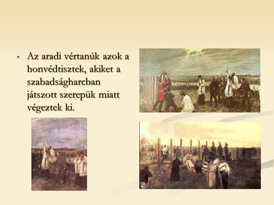 Az aradi vértanúk azok a honvédtisztek, akiket a szabadságharcban játszott szerepük miatt végeztek ki. Az aradi vértanúk azok a honvédtisztek, akiket