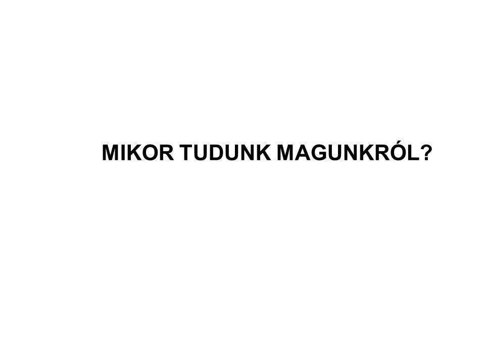 MIKOR TUDUNK MAGUNKRÓL