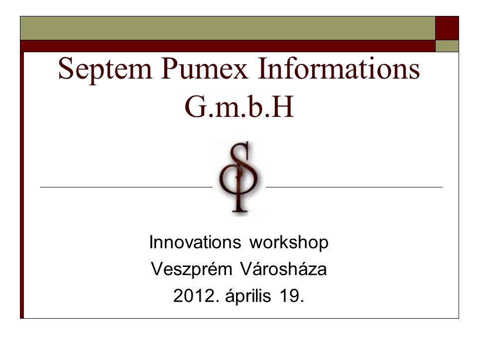 Septem Pumex Informations G.m.b.H Innovations workshop Veszprém Városháza 2012. április 19.