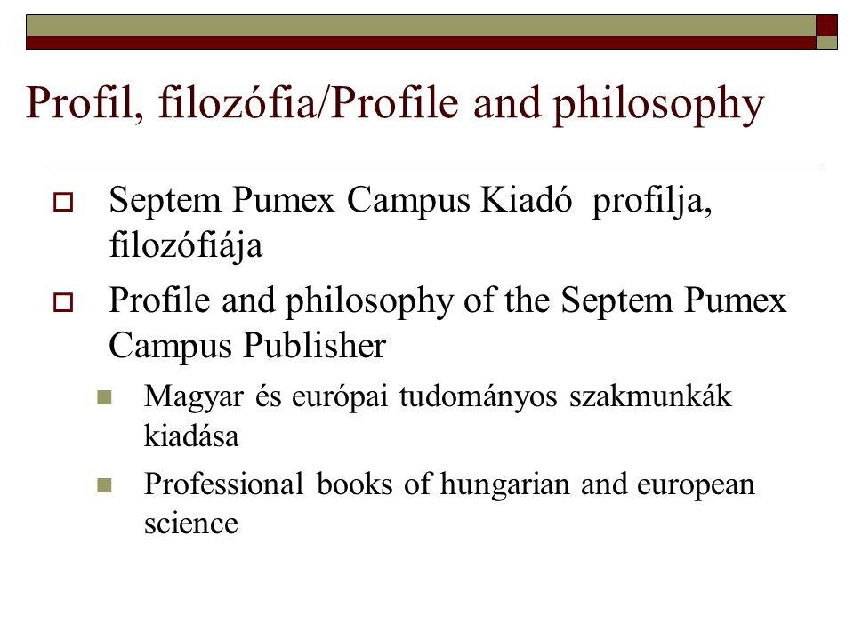 Profil, filozófia/Profile and philosophy  Septem Pumex Campus Kiadó profilja, filozófiája  Profile and philosophy of the Septem Pumex Campus Publish