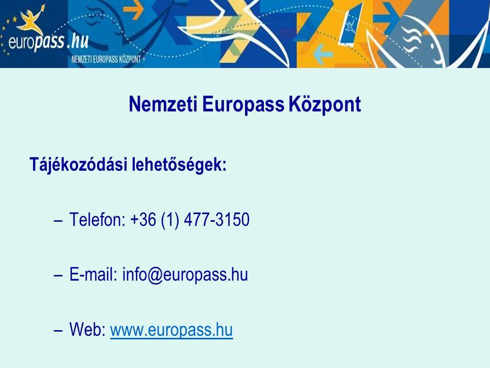 Nemzeti Europass Központ Tájékozódási lehetőségek: –Telefon: +36 (1) 477-3150 –E-mail: info@europass.hu –Web: www.europass.huwww.europass.hu
