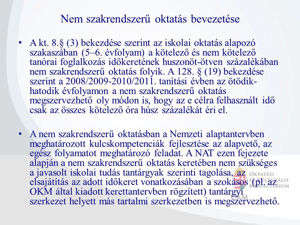 Nem szakrendszerű oktatás bevezetése A kt. 8.§ (3) bekezdése szerint az iskolai oktatás alapozó szakaszában (5–6. évfolyam) a kötelező és nem kötelező
