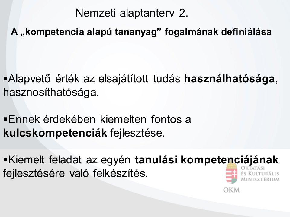 """A """"kompetencia alapú tananyag"""" fogalmának definiálása  Alapvető érték az elsajátított tudás használhatósága, hasznosíthatósága.  Ennek érdekében kie"""