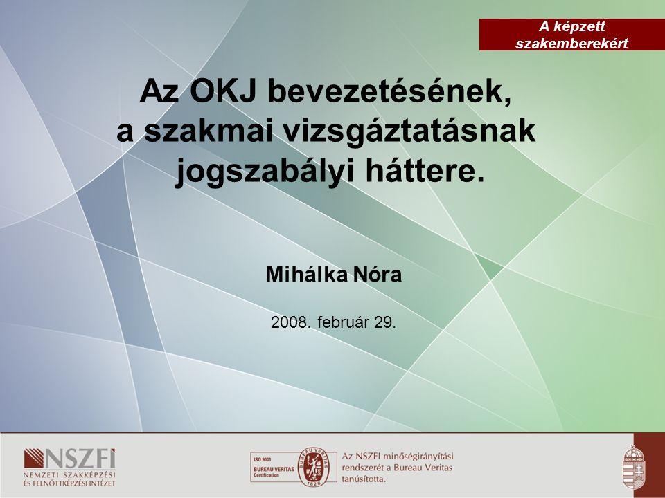A képzett szakemberekért Az OKJ bevezetésének, a szakmai vizsgáztatásnak jogszabályi háttere.