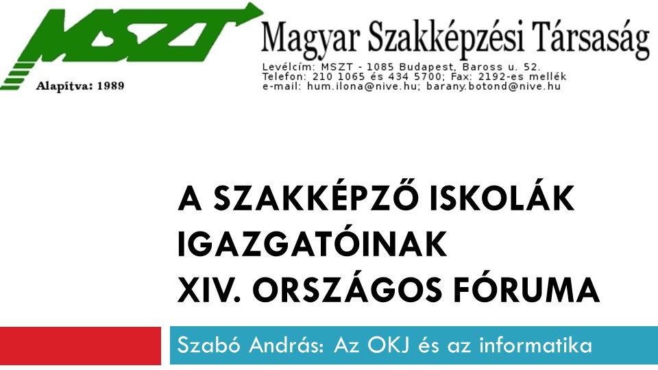 A SZAKKÉPZŐ ISKOLÁK IGAZGATÓINAK XIV. ORSZÁGOS FÓRUMA Szabó András: Az OKJ és az informatika