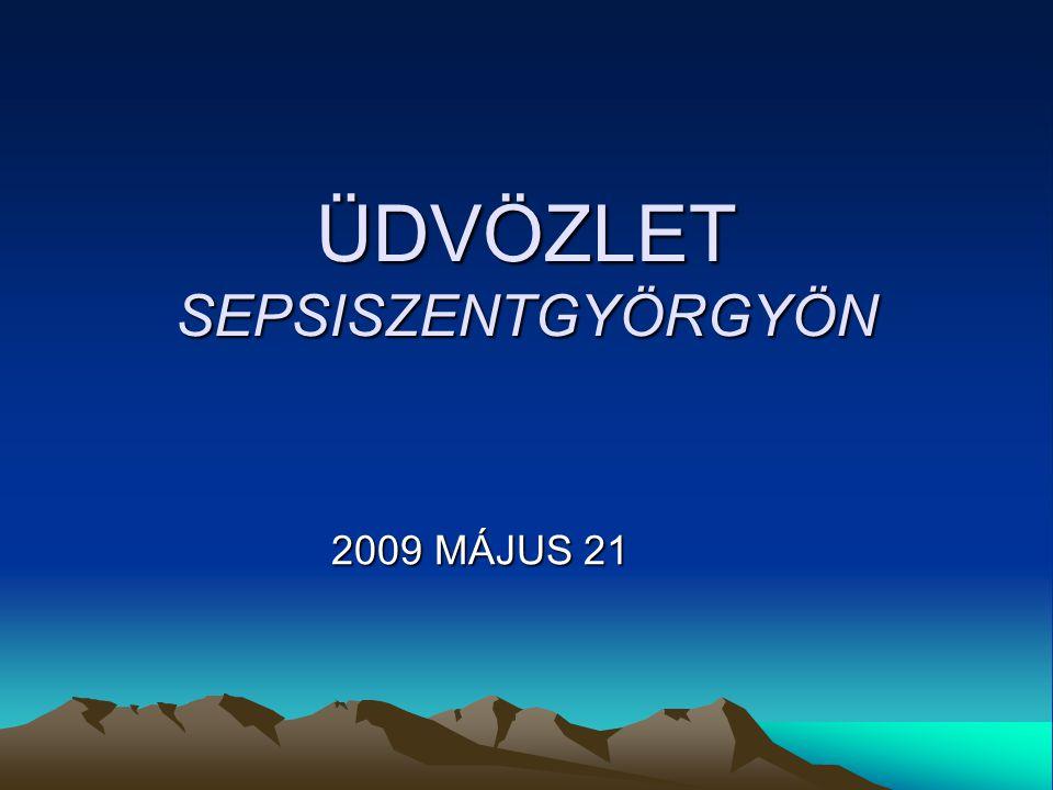 ÜDVÖZLET SEPSISZENTGYÖRGYÖN 2009 MÁJUS 21