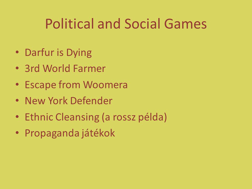 Political and Social Games Darfur is Dying 3rd World Farmer Escape from Woomera New York Defender Ethnic Cleansing (a rossz példa) Propaganda játékok
