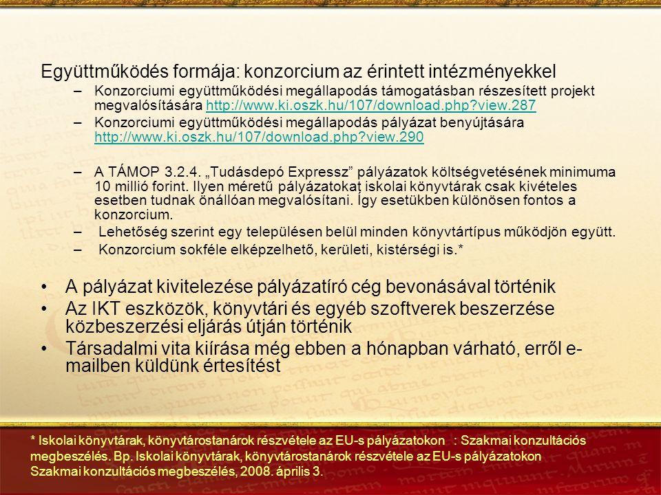 Együttműködés formája: konzorcium az érintett intézményekkel –Konzorciumi együttműködési megállapodás támogatásban részesített projekt megvalósítására http://www.ki.oszk.hu/107/download.php view.287http://www.ki.oszk.hu/107/download.php view.287 –Konzorciumi együttműködési megállapodás pályázat benyújtására http://www.ki.oszk.hu/107/download.php view.290 http://www.ki.oszk.hu/107/download.php view.290 –A TÁMOP 3.2.4.