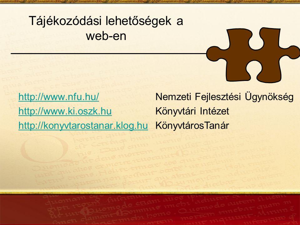 Tájékozódási lehetőségek a web-en http://www.nfu.hu/ http://www.ki.oszk.hu http://konyvtarostanar.klog.hu Nemzeti Fejlesztési Ügynökség Könyvtári Intézet KönyvtárosTanár