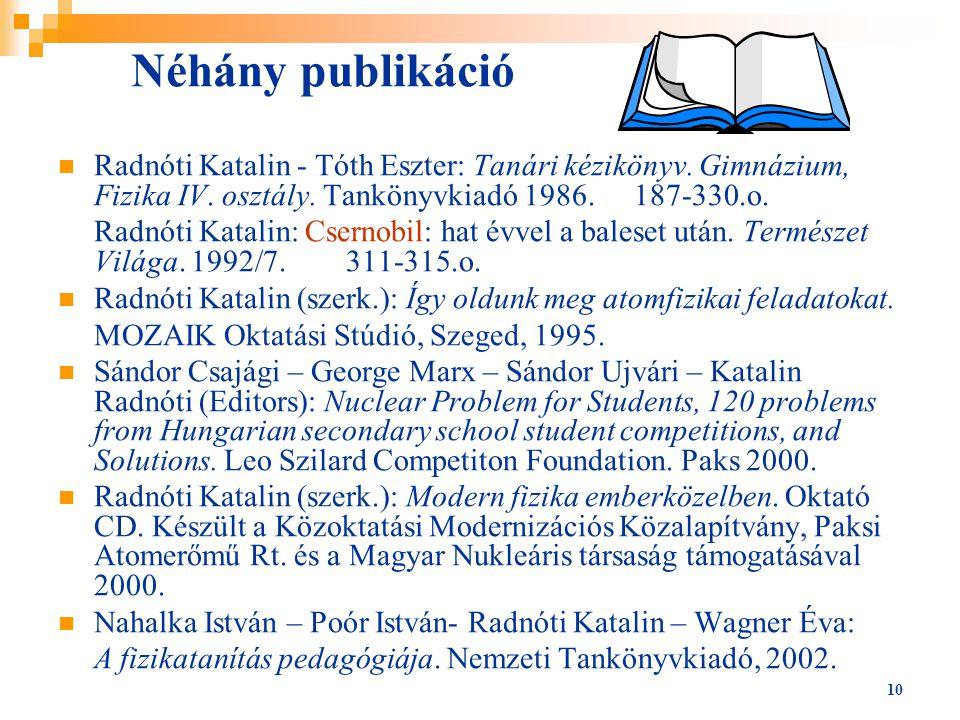10 Néhány publikáció Radnóti Katalin - Tóth Eszter: Tanári kézikönyv. Gimnázium, Fizika IV. osztály. Tankönyvkiadó 1986.187-330.o. Radnóti Katalin: Cs