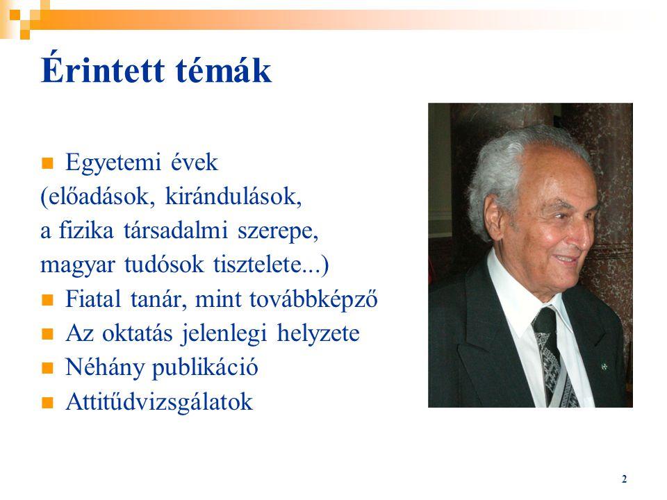 2 Érintett témák Egyetemi évek (előadások, kirándulások, a fizika társadalmi szerepe, magyar tudósok tisztelete...) Fiatal tanár, mint továbbképző Az oktatás jelenlegi helyzete Néhány publikáció Attitűdvizsgálatok