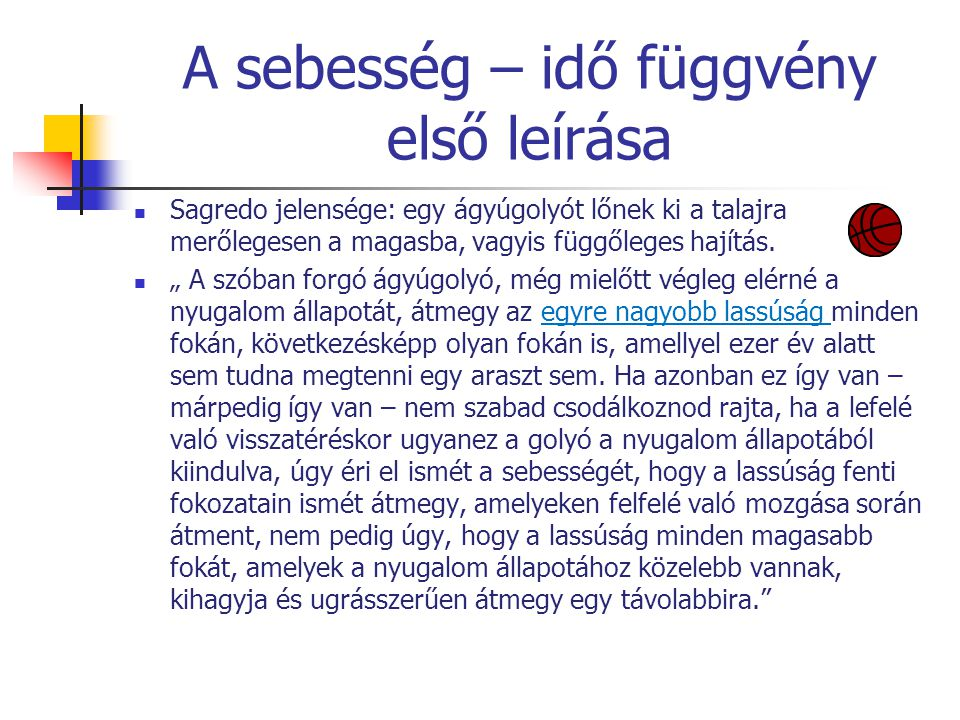 """A sebesség – idő függvény első leírása Sagredo jelensége: egy ágyúgolyót lőnek ki a talajra merőlegesen a magasba, vagyis függőleges hajítás. """" A szób"""