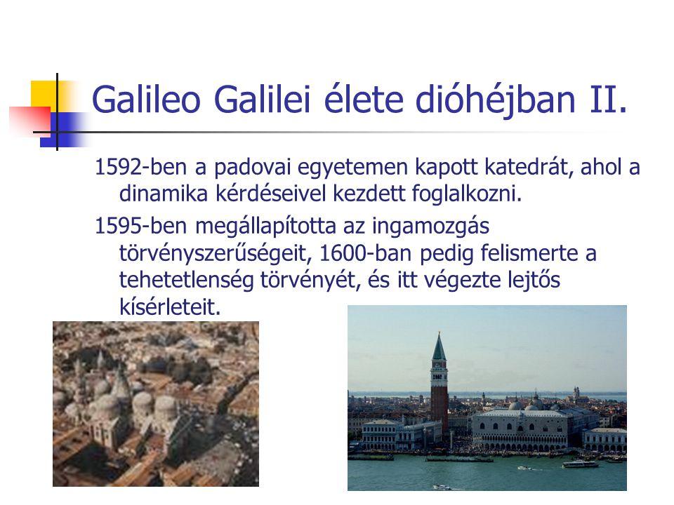Galileo Galilei élete dióhéjban II. 1592-ben a padovai egyetemen kapott katedrát, ahol a dinamika kérdéseivel kezdett foglalkozni. 1595-ben megállapít