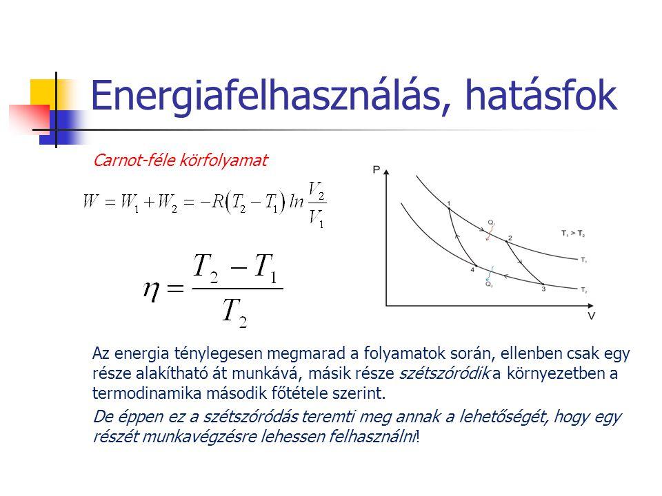 Energiafelhasználás, hatásfok Carnot-féle körfolyamat Az energia ténylegesen megmarad a folyamatok során, ellenben csak egy része alakítható át munkáv
