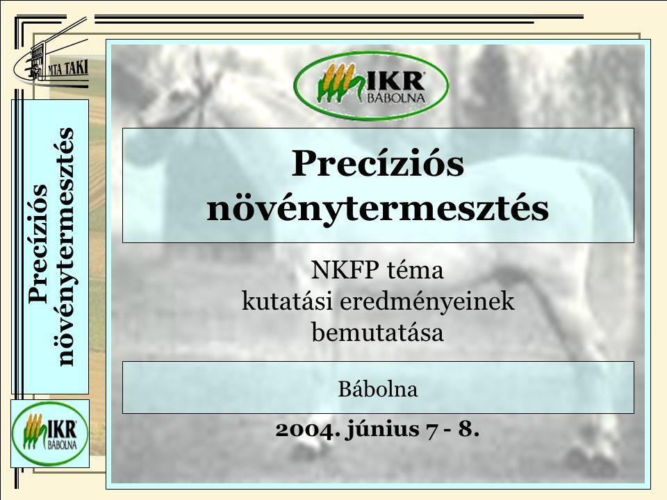 Precíziós növénytermesztés NKFP téma kutatási eredményeinek bemutatása Bábolna 2004. június 7 - 8.