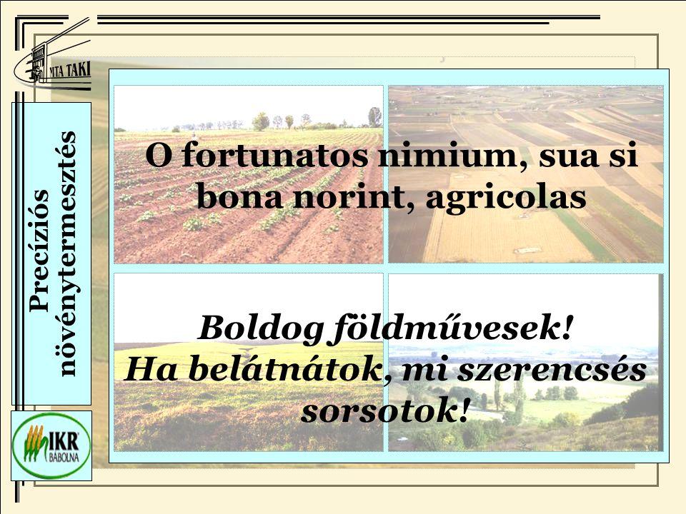 Precíziós növénytermesztés O fortunatos nimium, sua si bona norint, agricolas Boldog földművesek.