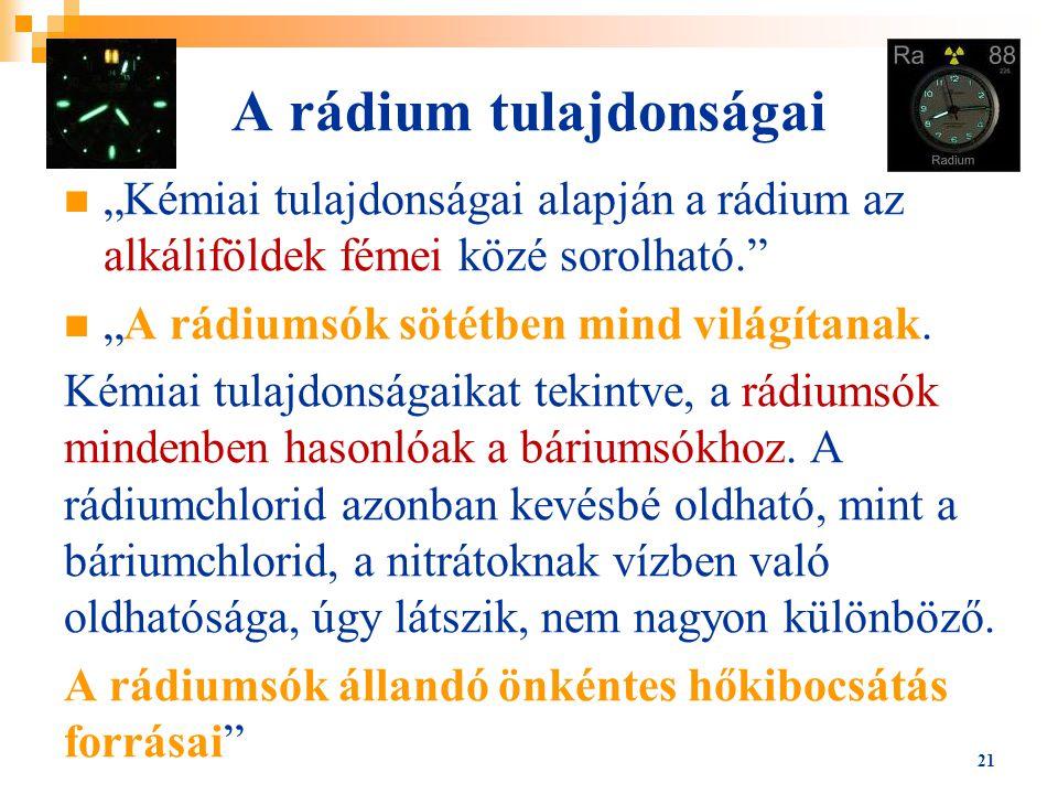 """A rádium tulajdonságai """"Kémiai tulajdonságai alapján a rádium az alkáliföldek fémei közé sorolható."""" """"A rádiumsók sötétben mind világítanak. Kémiai tu"""