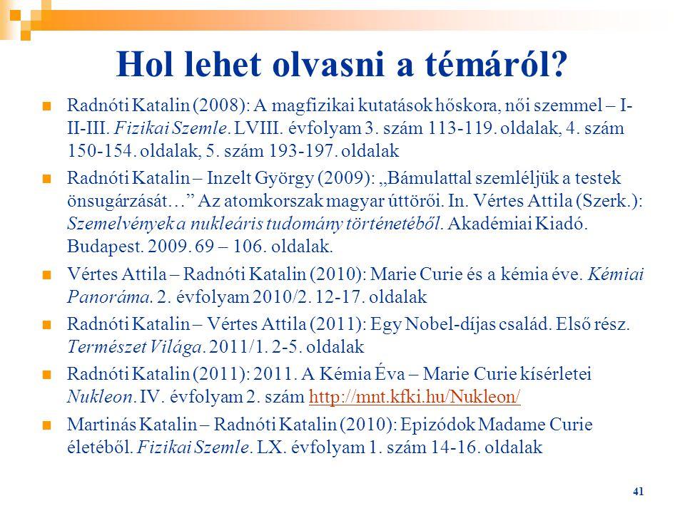 Hol lehet olvasni a témáról? Radnóti Katalin (2008): A magfizikai kutatások hőskora, női szemmel – I- II-III. Fizikai Szemle. LVIII. évfolyam 3. szám
