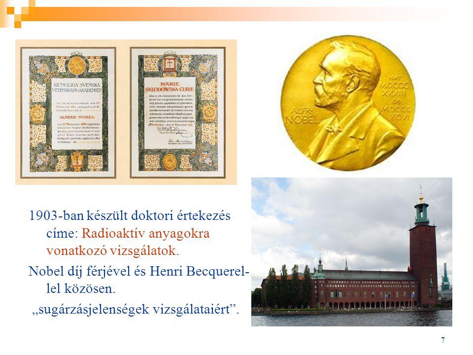 """7 1903-ban készült doktori értekezés címe: Radioaktív anyagokra vonatkozó vizsgálatok. Nobel díj férjével és Henri Becquerel- lel közösen. """"sugárzásje"""