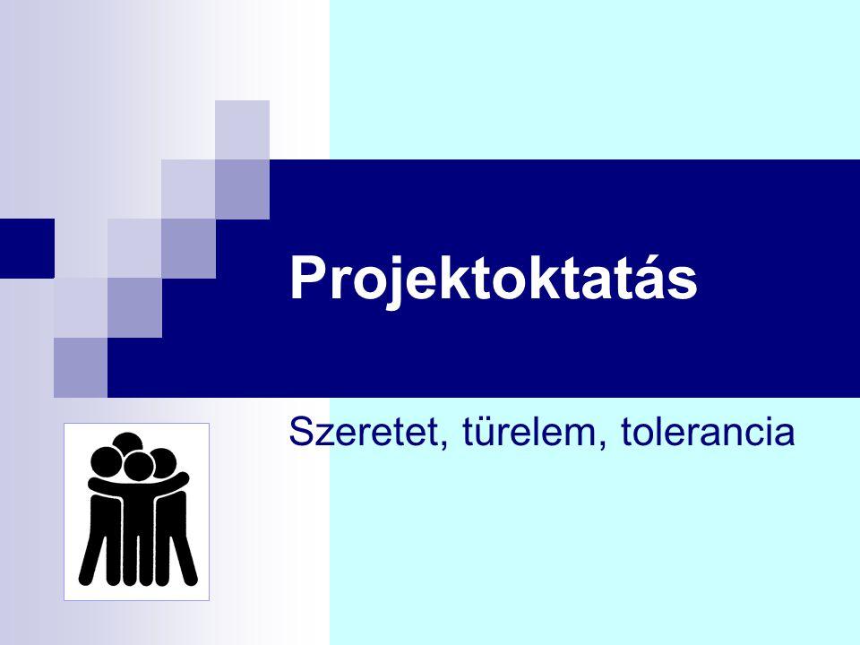 Projektoktatás Szeretet, türelem, tolerancia