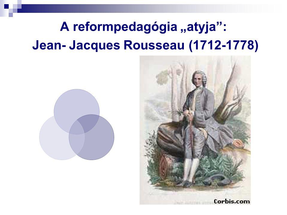 "A reformpedagógia ""atyja"": Jean- Jacques Rousseau (1712-1778)"