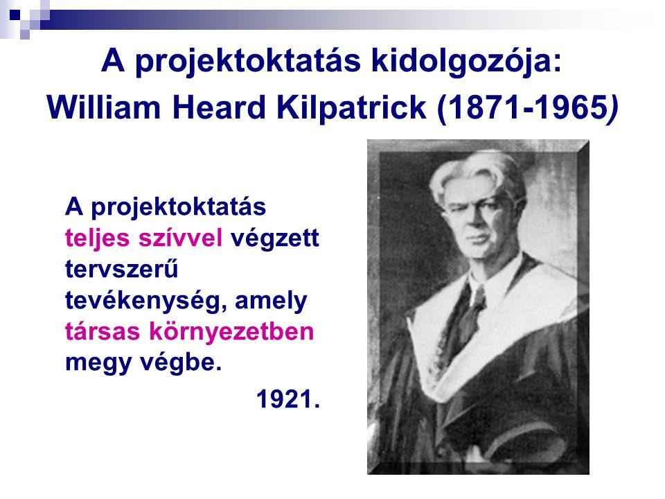 A projektoktatás kidolgozója: William Heard Kilpatrick (1871-1965) A projektoktatás teljes szívvel végzett tervszerű tevékenység, amely társas környez